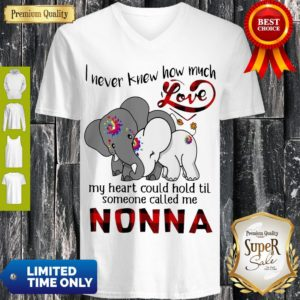 Elephants I Never Knew How Much Love My Heart Could Hold Til Some One Called Me Nonna V-neck
