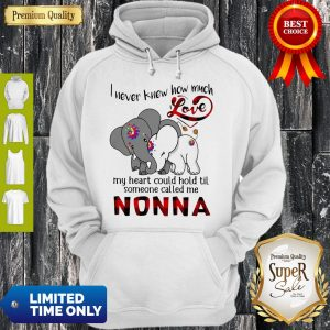 Elephants I Never Knew How Much Love My Heart Could Hold Til Some One Called Me Nonna Hoodie