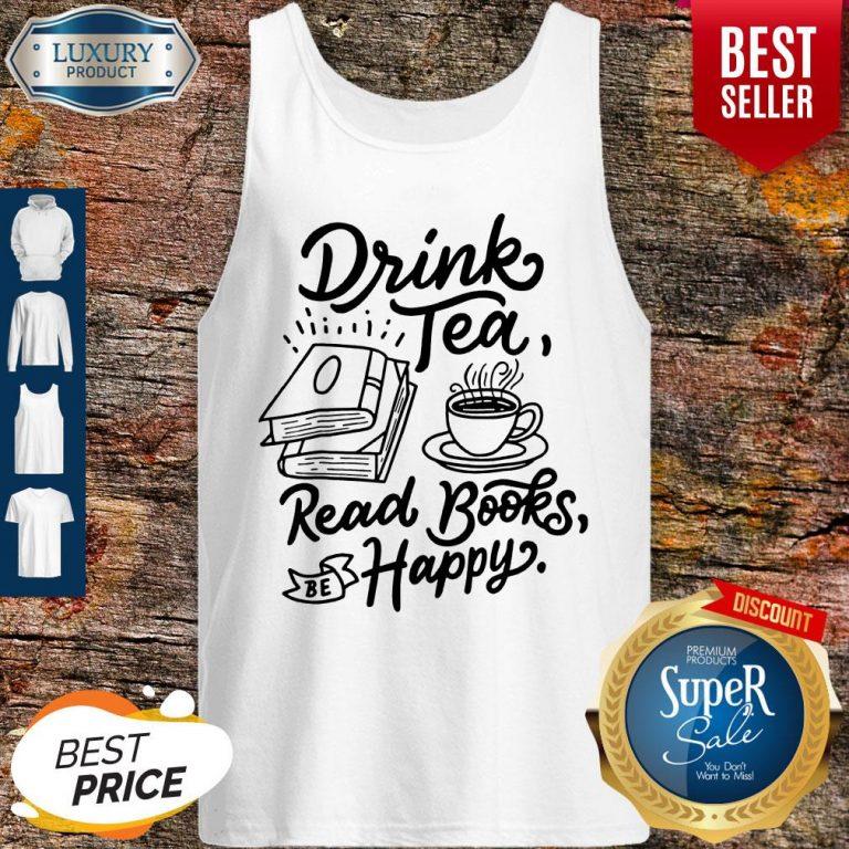 Funny Drink Tea Read Books Be Happy Tank Top