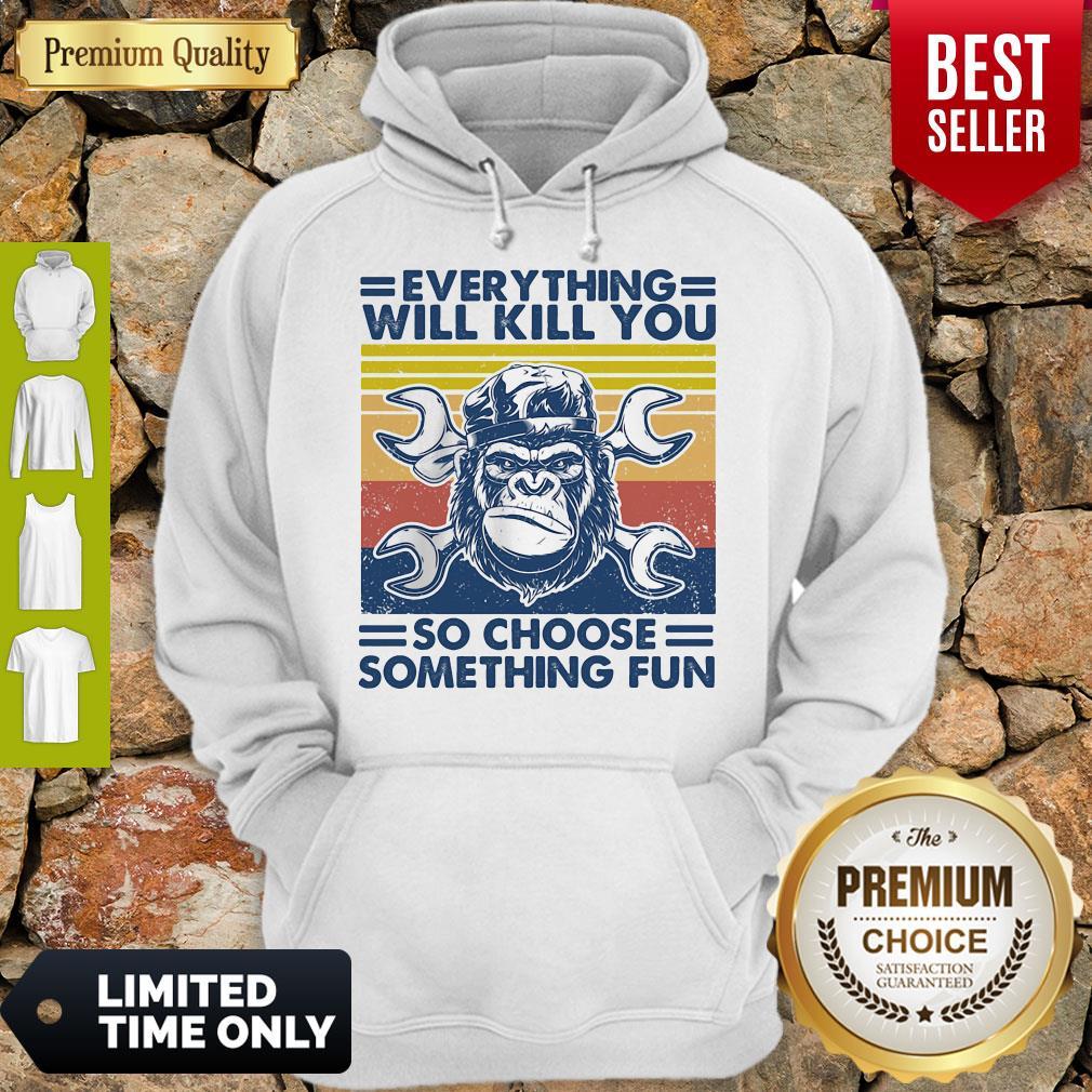 Funny Everything Will Kill You Mechanic So Choose Something Fun Vintage Hoodie