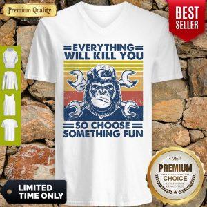 Funny Everything Will Kill You Mechanic So Choose Something Fun Vintage V-neck