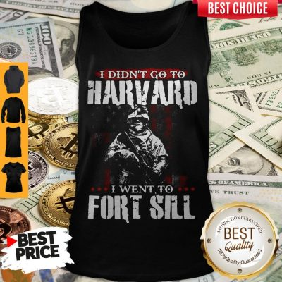 Funny I Didn't Go To Harvard I Went To Fort Sill Tank Top