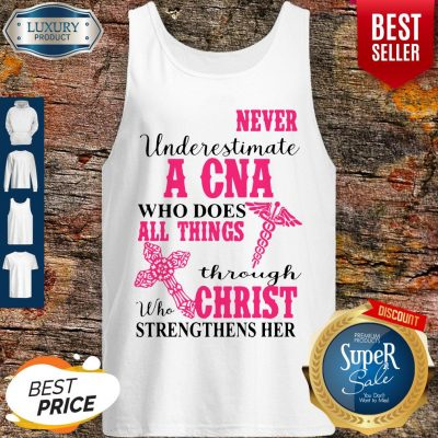 Funny Never Underestimate A CNA Who Does All Things Through Christ Strengthens Her Tank Top