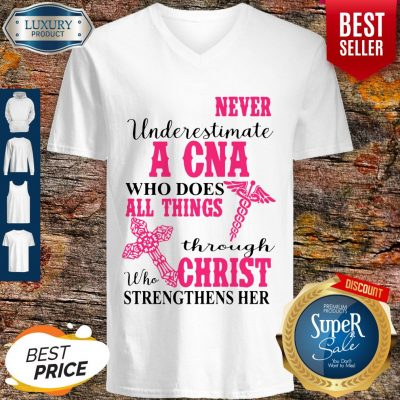Funny Never Underestimate A CNA Who Does All Things Through Christ Strengthens Her V-neck