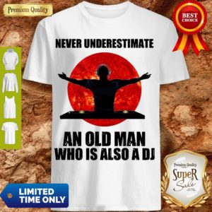 Funny Never Underestimate An Old Man Who Is Also A DJ Sun Shirt