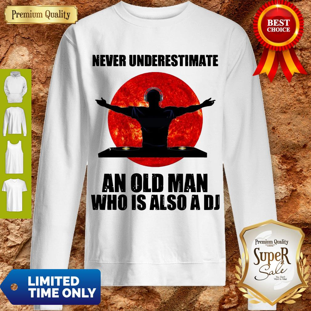 Funny Never Underestimate An Old Man Who Is Also A DJ Sun Sweatshirt