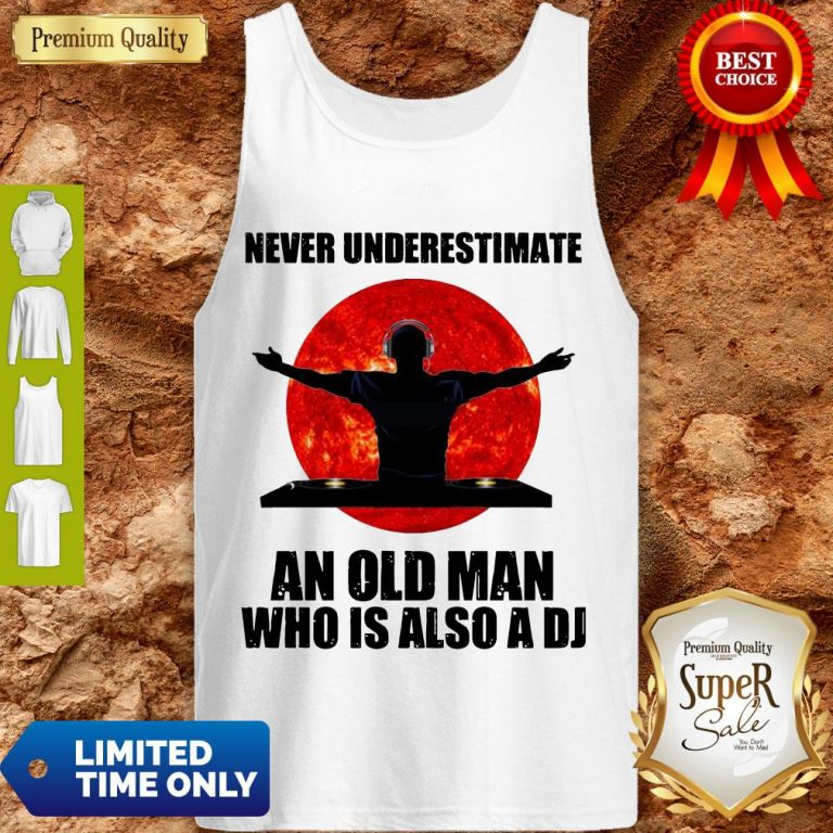 Funny Never Underestimate An Old Man Who Is Also A DJ Sun Tank Top