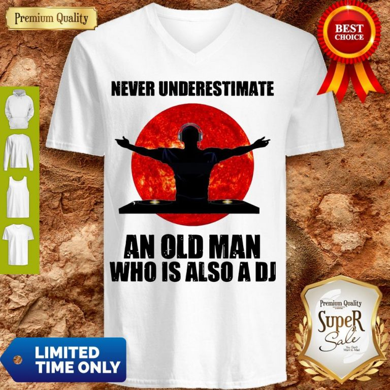 Funny Never Underestimate An Old Man Who Is Also A DJ Sun V neck