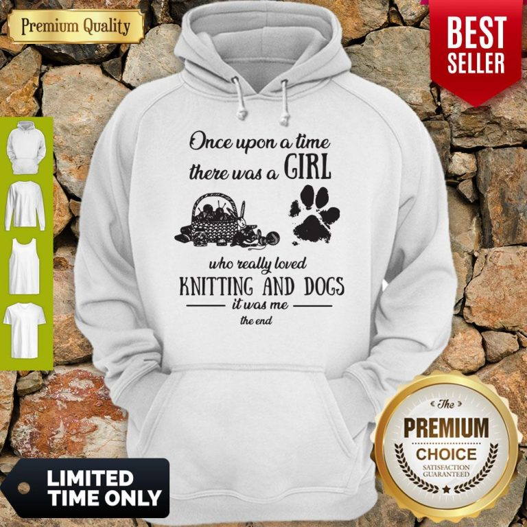 Funny Once Upon A Time There Was A Girl Knitting And Dogs Hoodie