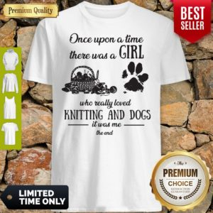 Funny Once Upon A Time There Was A Girl Knitting And Dogs Shirt