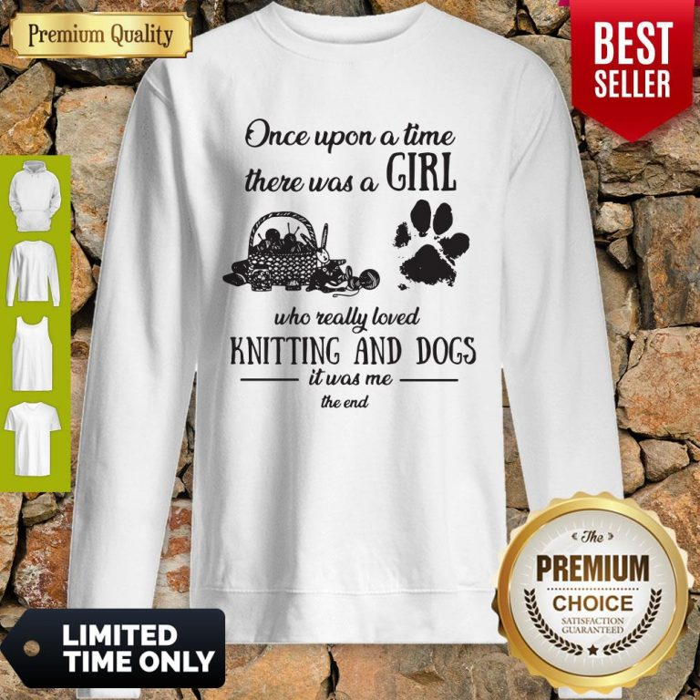 Funny Once Upon A Time There Was A Girl Knitting And Dogs Sweatshirt