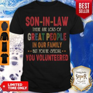 Funny Son-In-Law There Are Lots Of Great People In Your Family You Volunteers Shirt
