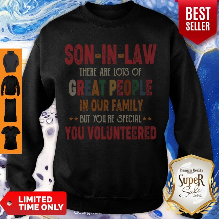 Funny Son-In-Law There Are Lots Of Great People In Your Family You Volunteers Sweatshirt