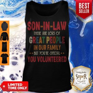 Funny Son-In-Law There Are Lots Of Great People In Your Family You Volunteers Tank Top