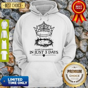Hot A Lot Can Happen In Just 3 Days Hoodie