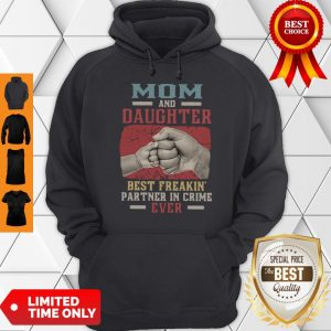 Top Mom And Daughter Best Freakin Partner In Crime Ever Hoodie