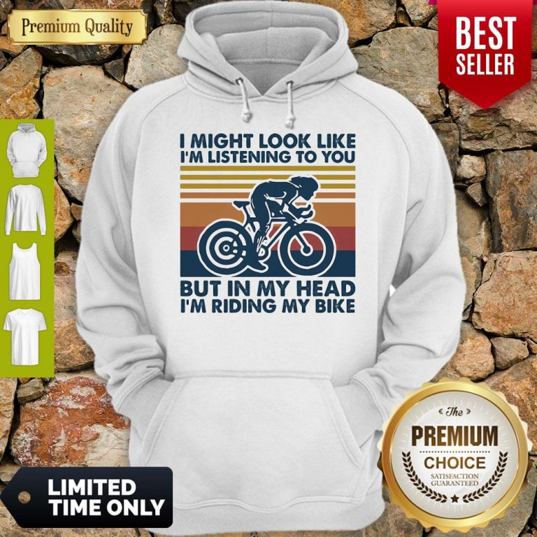I Might Look Like I'm Listening To You But In My Head I'm Riding My Bike Vintage Hoodie