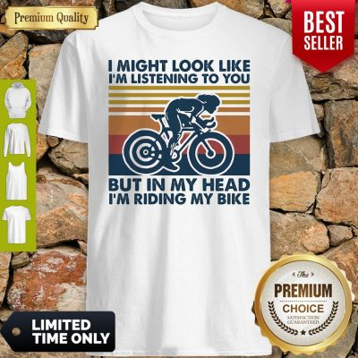 I Might Look Like I'm Listening To You But In My Head I'm Riding My Bike Vintage Shirt