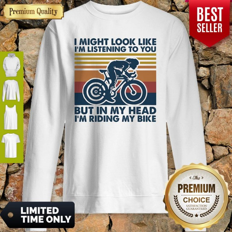 I Might Look Like I'm Listening To You But In My Head I'm Riding My Bike Vintage Sweatshirt