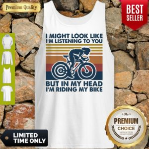 I Might Look Like I'm Listening To You But In My Head I'm Riding My Bike Vintage Tank Top