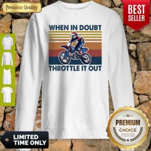 Motocross When In Doubt Throttle It Out Vintage Sweatshirt