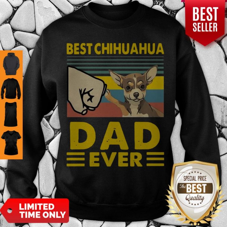 Nice Best Chihuahua Dad Ever Vintage Sweatshirt