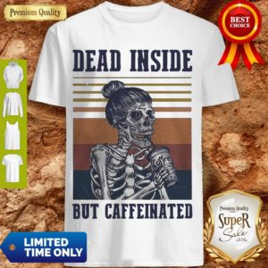 Nice Dead Inside But Caffeinated Vintage Shirt