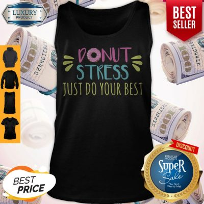 Nice Donut Stress Just Do Your Best Tank Top