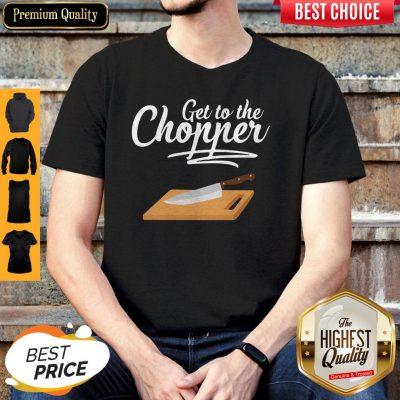 Nice Get To The Chopper Shirt