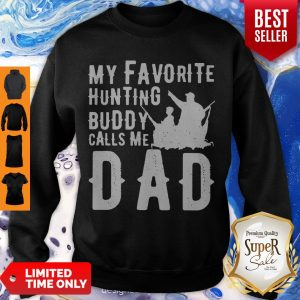 Nice My Favorite Hunting Buddy Calls Me Dad Sweatshirt