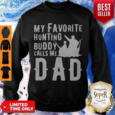 Nice My Favorite Hunting Buddy Calls Me Dad Sweatshirt