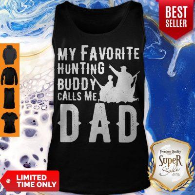 Nice My Favorite Hunting Buddy Calls Me Dad Tank Top