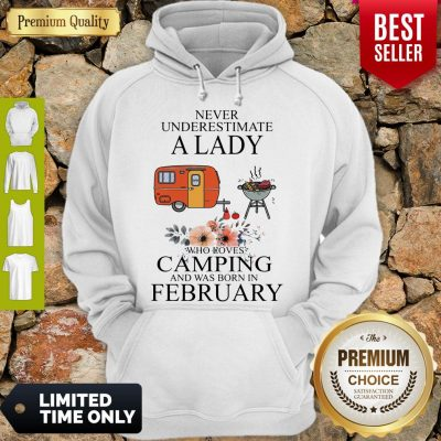 Nice Never Underestimate A Lady Who Loves Camping And Was Born In February Hoodie