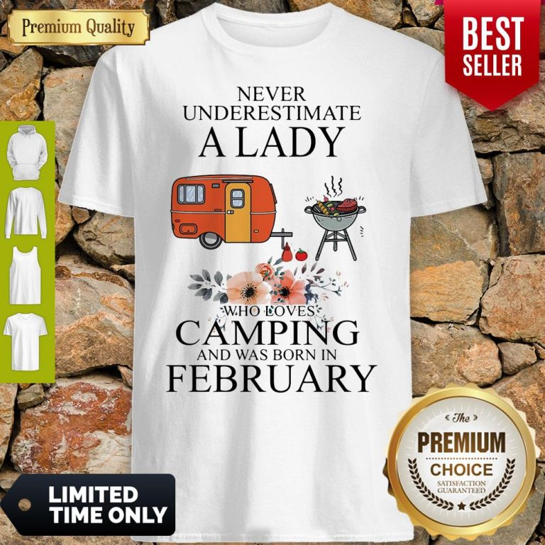 Nice Never Underestimate A Lady Who Loves Camping And Was Born In February Shirt