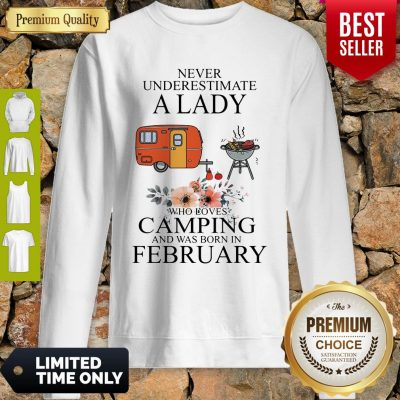 Nice Never Underestimate A Lady Who Loves Camping And Was Born In February Sweatshirt