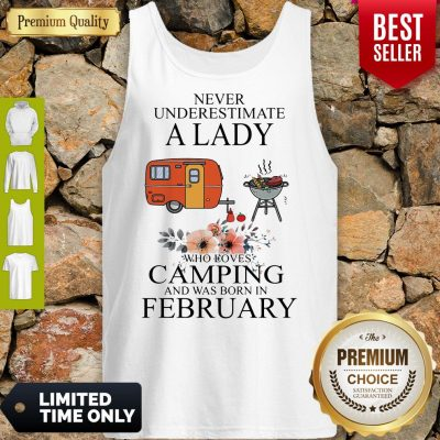 Nice Never Underestimate A Lady Who Loves Camping And Was Born In February Tank Top
