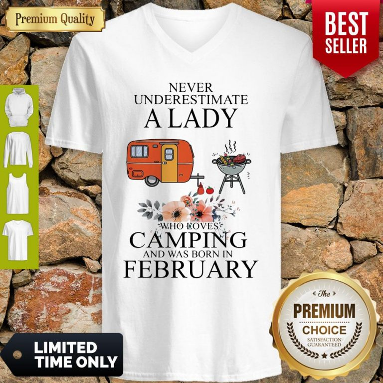 Nice Never Underestimate A Lady Who Loves Camping And Was Born In February V-neck