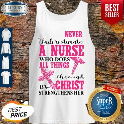Nice Never Underestimate A Nurse Who Does All Things Through Christ Strengthens Her Tank Top