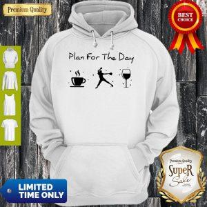 Nice Plan Of The Day Cofffee Baseball And Wine Hoodie