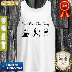 Nice Plan Of The Day Cofffee Baseball And Wine Tank Top