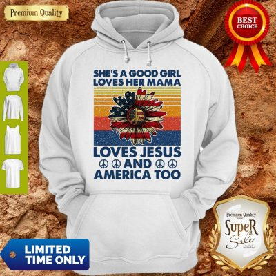 Nice She's A Good Girl Loves Her Mama Loves Jesus And America Too Daisy Vintage Hoodie
