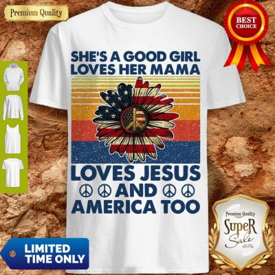 Nice She's A Good Girl Loves Her Mama Loves Jesus And America Too Daisy Vintage Shirt