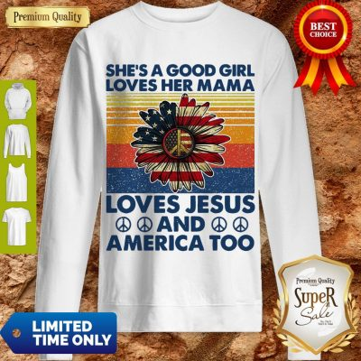 Nice She's A Good Girl Loves Her Mama Loves Jesus And America Too Daisy Vintage Sweatshirt