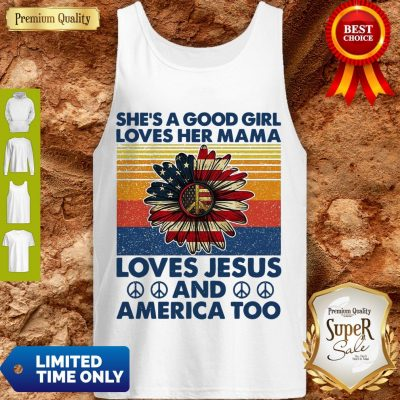 Nice She's A Good Girl Loves Her Mama Loves Jesus And America Too Daisy Vintage Tank Top
