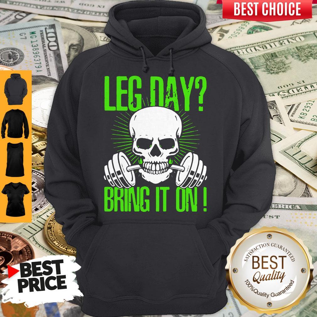Nice Skull Gym Leg Day Bring It On Hoodie
