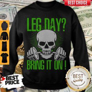 Nice Skull Gym Leg Day Bring It On Sweatshirt