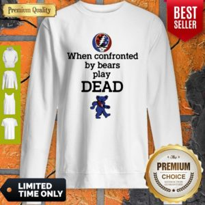 Nice When Confronted By Bears Play Dead Sweatshirt