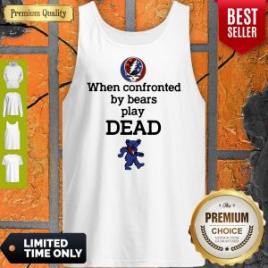 Nice When Confronted By Bears Play Dead Tank Top