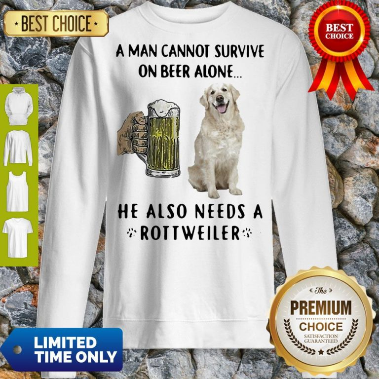Official A Man Cannot Survive On Beer Alone He Also Needs A Rottweiler Dog Paw Sweatshirt