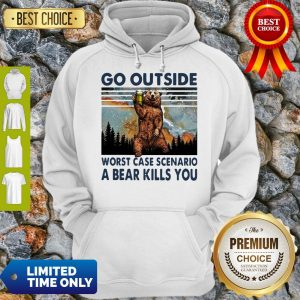 Official Beer Go Outside Worst Case Scenario A Bear Kills You Hoodie